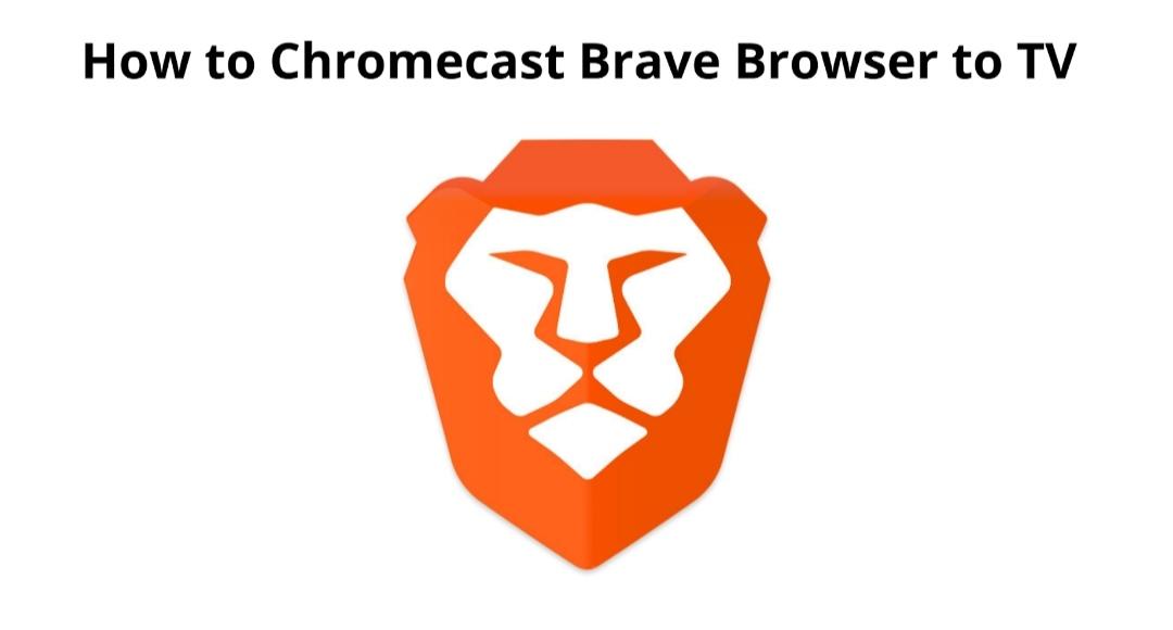 CHROMECAST BRAVE BROWSER